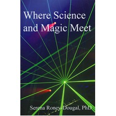 Where Science and Magic Meet   by Serena Roney Dougal