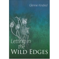 Letting In The Wild Edges   by Glennie Kindred