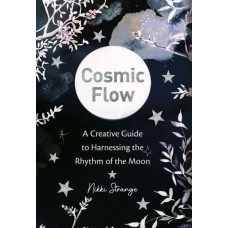 Cosmic Flow A Creative Guide to Harnessing the Rhythm of the Moon  Nikki Strange