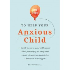 101 Tips to Help Your Anxious Child Ways to Help Your Child Overcome Their Fears and Worries  by Poppy O'Neill