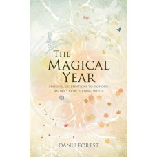 The Magical Year Seasonal Celebrations to Honour Nature's Ever-Turning Wheel  Danu Forest