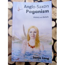 Anglo-Saxon Paganism, History and Beliefs by Jamie Lang